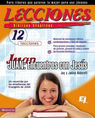 Lecciones Biblicas Creativas: Juan: Encuentros Con Jesus - Ashcraft, Janice And Jay