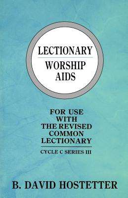 Lectionary Worship AIDS: Cycle C Series III - Hostetter, B David, Reverend