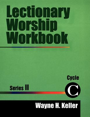 Lectionary Worship Workbook, Series II, Cycle C - Keller, Wayne H
