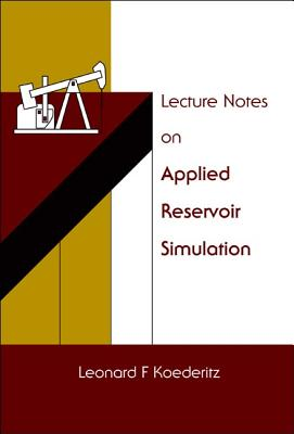 Lecture Notes on Applied Reservoir Simulation - Koederitz, Leonard F