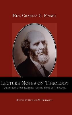 Lecture Notes on Theology; Or, Introductory Lectures for the Study of Theology. - Finney, Charles, and Friedrich, Richard M (Editor)