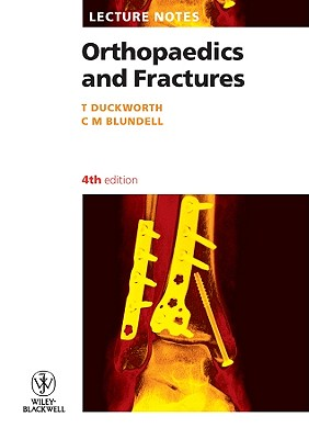 Lecture Notes: Orthopaedics and Fractures - Duckworth, T, and Blundell, C M