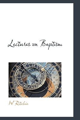Lectures on Baptism - Ritchie, W