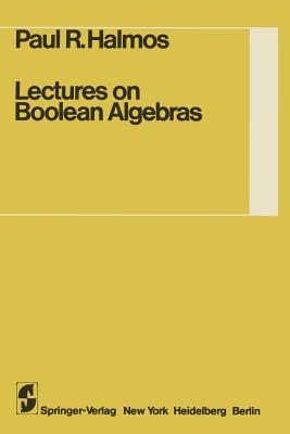 Lectures on Boolean Algebras - Givant, Steven, and Halmos, P R