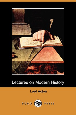 Lectures on Modern History (Dodo Press) - Acton, Lord