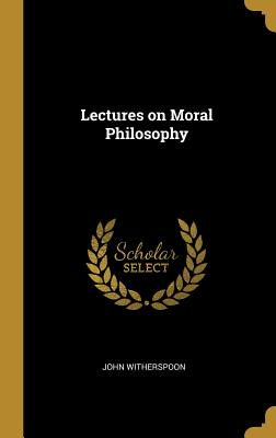 Lectures on Moral Philosophy - Witherspoon, John