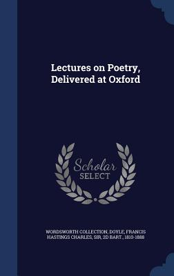 Lectures on Poetry, Delivered at Oxford - Collection, Wordsworth, and Doyle, Francis Hastings Charles Sir (Creator)