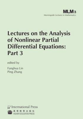 Lectures on the Analysis of Nonlinear Partial Differential Equations: Part 3 - Lin, Fanghua (Editor), and Zhang, Ping (Editor)