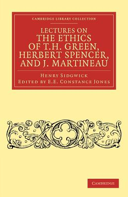 Lectures on the Ethics of T. H. Green, Mr Herbert Spencer, and J. Martineau - Sidgwick, Henry, and Jones, E. E. Constance (Editor)