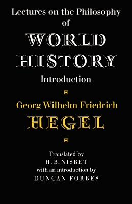 Lectures on the Philosophy of World History - Hegel, Georg Wilhelm Friedrich, and Nisbet, Hugh Barr (Translated by), and Forbes, Duncan (Introduction by)