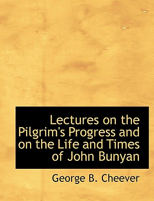 Lectures on the Pilgrim's Progress and on the Life and Times of John Bunyan - Cheever, George Barrell