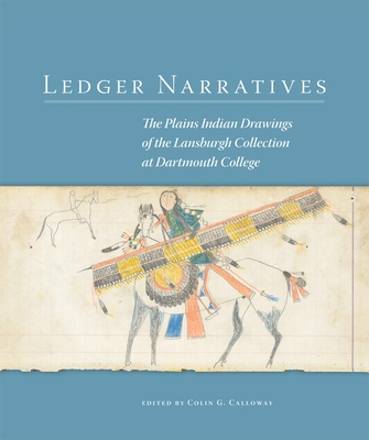 Ledger Narratives: The Plains Indian Drawings in the Mark Lansburgh Collection at Dartmouth College - Calloway, Colin G (Editor), and Jordan, Michael Paul (Contributions by), and Palmer, Vera B (Contributions by)