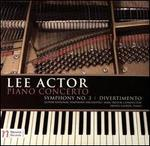 Lee Actor: Piano Concerto; Symphony No. 3; Divertimento