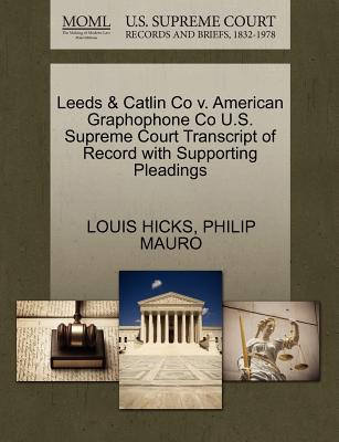 Leeds & Catlin Co V. American Graphophone Co U.S. Supreme Court Transcript of Record with Supporting Pleadings - Hicks, Louis, and Mauro, Philip