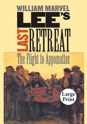 Lee's Last Retreat: The Flight to Appomattox - Marvel, William, Mr.