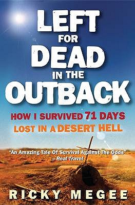 Left For Dead In The Outback: How I Survived 71 Days Lost in a Desert Hell - Megee, Ricky, and McLean, Greg