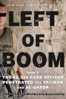 Left of Boom: How a Young CIA Case Officer Penetrated the Taliban and Al-Qaeda - Laux, Douglas, and Pezzullo, Ralph