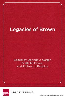 Legacies of Brown: Multiracial Equity in American Education - Carter, Dorinda J (Editor), and Flores, Stella M (Editor), and Reddick, Richard J (Editor)