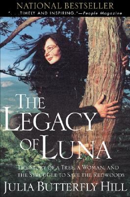 Legacy of Luna: The Story of a Tree, a Woman and the Struggle to Save the Redwoods - Hill, Julia