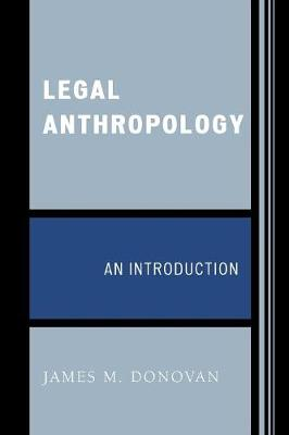 Legal Anthropology: An Introduction - Donovan, James M, PhD