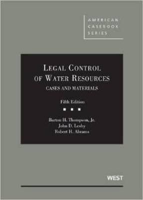 Legal Control of Water Resources - Thompson, Barton H., Jr., and Leshy, John D., and Abrams, Robert