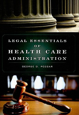 Legal Essentials of Health Care Administration - Pozgar, George D, MBA, CHE