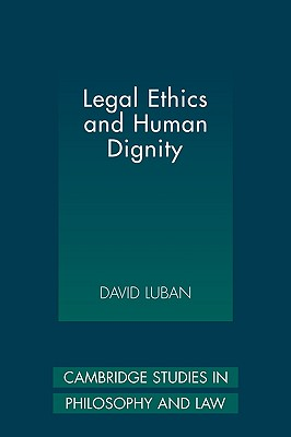 Legal Ethics and Human Dignity - Luban, David