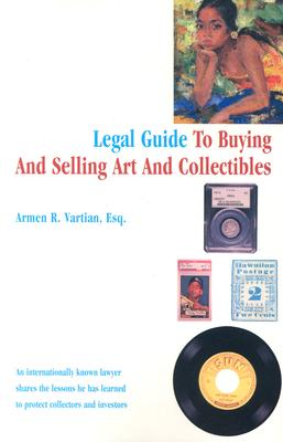 Legal Guide to Buying and Selling Art and Collectibles - Vartian, Armen