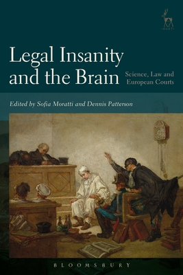 Legal Insanity and the Brain: Science, Law and European Courts - Moratti, Sofia (Editor), and Patterson, Dennis (Editor)