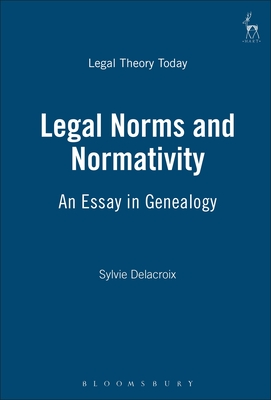 Legal Norms and Normativity: An Essay in Genealogy - Delacroix, Sylvie