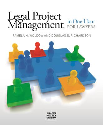 Legal Project Management in One Hour for Lawyers - Woldow, Pamela H