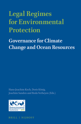 Legal Regimes for Environmental Protection: Governance for Climate Change and Ocean Resources - Koch, Hans-Joachim (Editor), and Konig, Doris (Editor), and Sanden, Joachim (Editor)