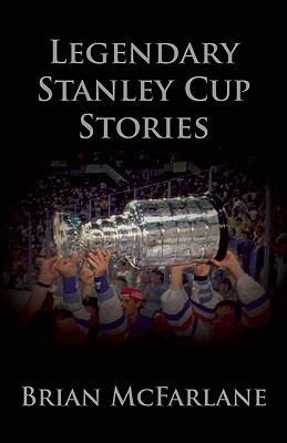 Legendary Stanley Cup Stories - McFarlane, Brian