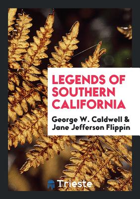 Legends of Southern California - Caldwell, George W
