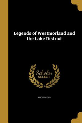 Legends of Westmorland and the Lake District - Anonymous (Creator)