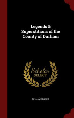 Legends & Superstitions of the County of Durham - Brockie, William