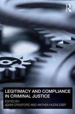 Legitimacy and Compliance in Criminal Justice - Crawford, Adam (Editor), and Hucklesby, Anthea (Editor)
