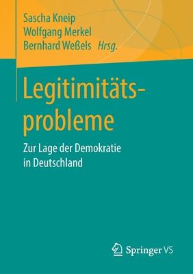 Legitimit?tsprobleme: Zur Lage Der Demokratie in Deutschland - Kneip, Sascha (Editor), and Merkel, Wolfgang (Editor), and We?els, Bernhard (Editor)