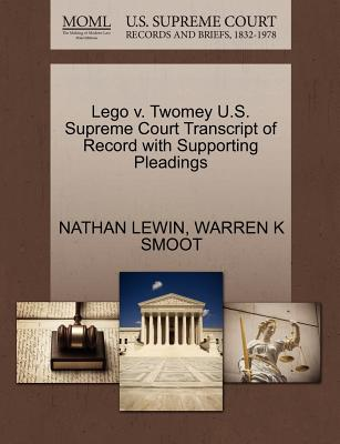 Lego V. Twomey U.S. Supreme Court Transcript of Record with Supporting Pleadings - Lewin, Nathan, and Smoot, Warren K