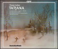 Lehár: Tatjana - Herbert Lippert (tenor); Sebastian Bluth (baritone); Thomas Kober (tenor); Berlin Radio Symphony Chorus (choir, chorus);...