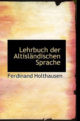 Lehrbuch Der Altislandischen Sprache - Holthausen, Ferdinand