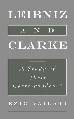 Leibniz and Clarke: A Study of Their Correspondence - Vailati, Ezio