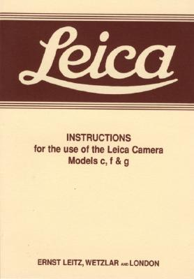 Leica Instructions for the Use of the Leica Camera Models c, f & g - Ernst Leitz