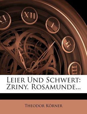 Leier Und Schwert, Zriny, Rosamunde - Korner, Theodor