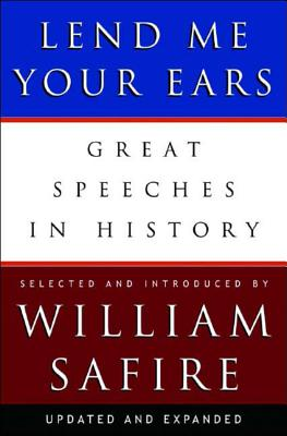 Lend Me Your Ears: Great Speeches in History - Safire, William (Editor)