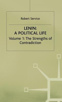 Lenin: The Strengths of Contradiction v. 1: A Political Life - Service, Robert