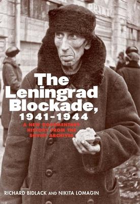 Leningrad Blockade, 1941-1944: A New Documentary History from the Soviet Archives - Bidlack, Richard, Mr., and Lomagin, Nikita, and Schwartz, Marian (Translated by)
