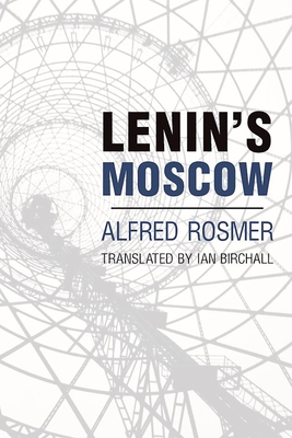 Lenin's Moscow - Rosmer, Alfred, and Birchall, Ian (Introduction by)