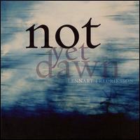 Lennart Fredriksson: Not Yet Dawn - Dan Almgren (violin); Lena Granlund (mezzo-soprano); Stockholm Arts Trio; Gustaf Sjokvist Chamber Choir (choir, chorus);...