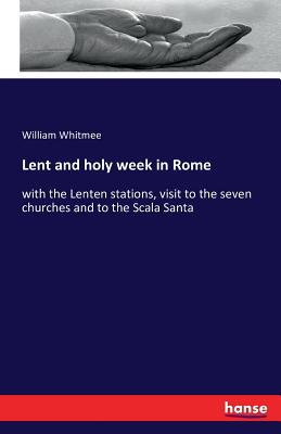 Lent and Holy Week in Rome - Whitmee, William